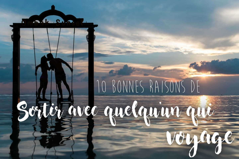 10 bonnes raisons de sortir avec quelqu'un qui voyage
